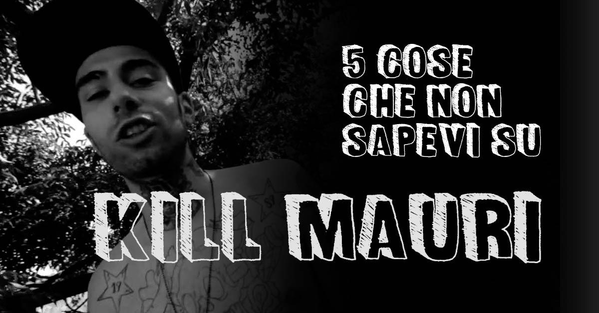 5 cose che non sapevi su Kill Mauri