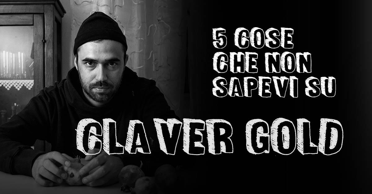 5 cose che non sapevi su Claver Gold