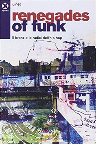 Renegades of funk. Il Bronx e le radici dell'hip hop