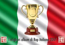 I migliori album di Rap italiano 2017. Secondo lo staff di Hano.it