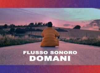 """Il video ufficiale di """"DOMANI (prod. DOMIX)"""" il nuovo singolo dei FLUSSO SONORO"""