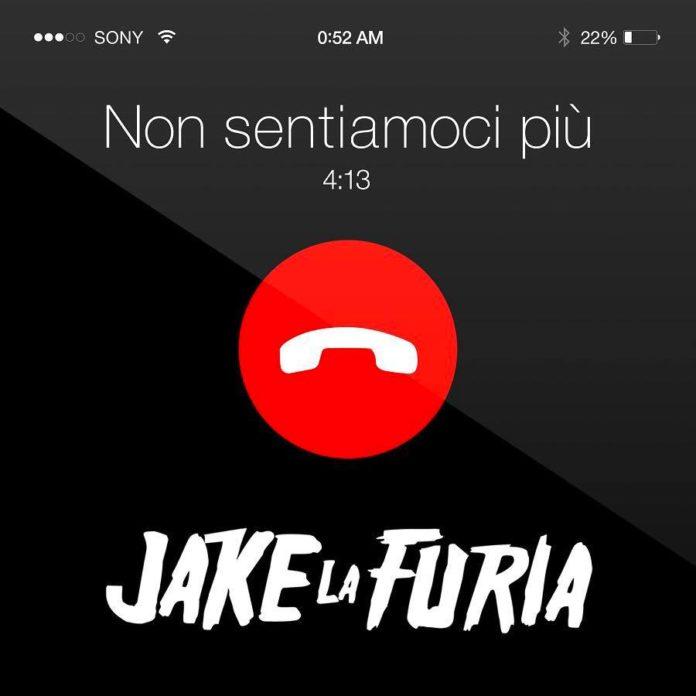 Jake La Furia Non Sentiamoci Più