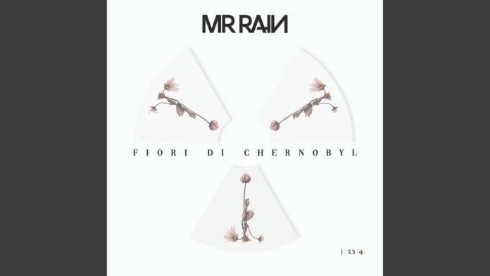 Mr. Rain - Fiori di Chernobyl