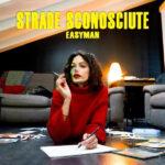 """""""Strade sconosciute"""", il primo singolo di Easyman estratto dal nuovo album"""