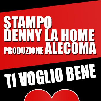 Stampo + Denny La Home - Ti voglio bene