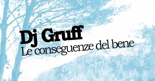 Dj Gruff Le Conseguenze Del Bene