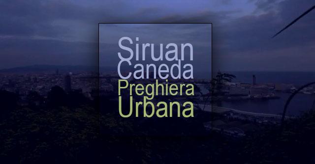 Siruan Caneda Preghiera Urbana