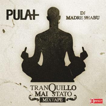 Pula+ e DJ Madre Shabu - Tranquillo Mai Stato Mixtape (download)